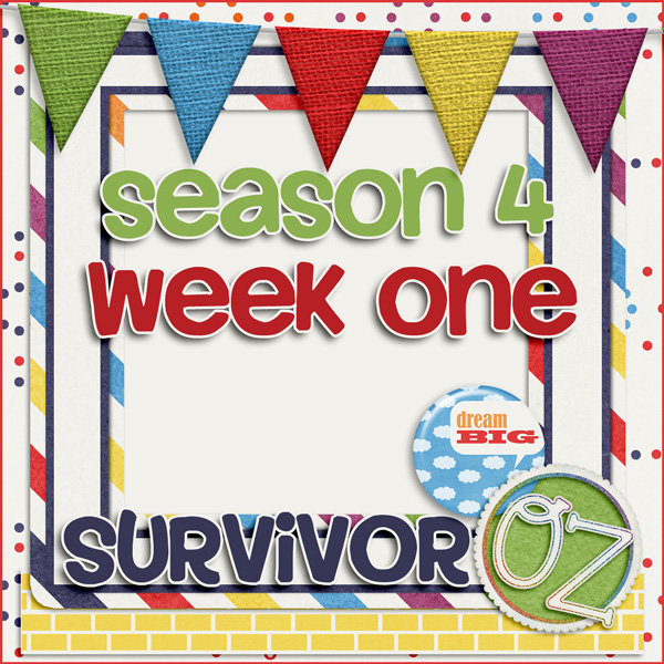 Survivor *Oz* {week one}