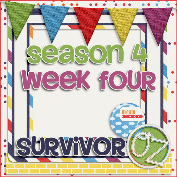 Survivor *Oz* {week four}