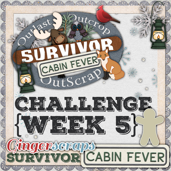 Scrapping Survivor 9 {Cabin Fever} Week 5