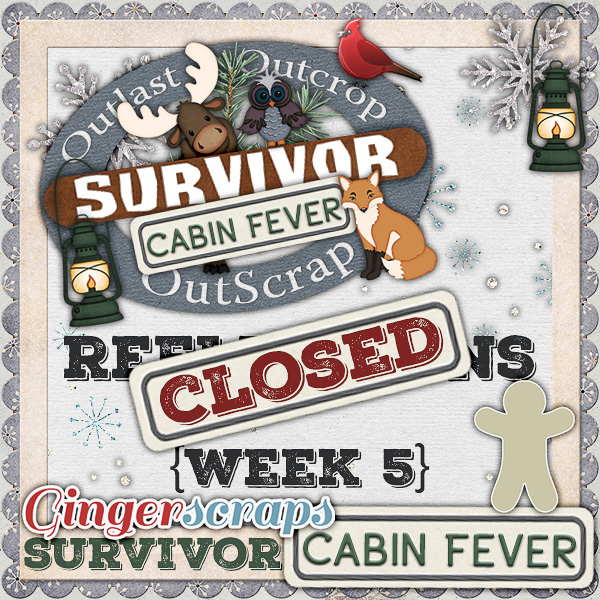 {Cabin Fever} Week 5 CLOSED