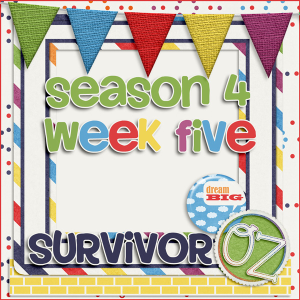 Survivor *Oz* {week five}